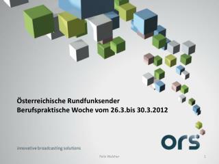 Österreichische Rundfunksender Berufspraktische Woche vom 26.3.bis 30.3.2012