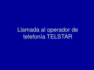 Llamada al operador de telefon�a TELSTAR
