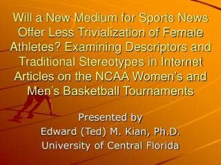 Presented by Edward (Ted) M. Kian, Ph.D. University of Central Florida