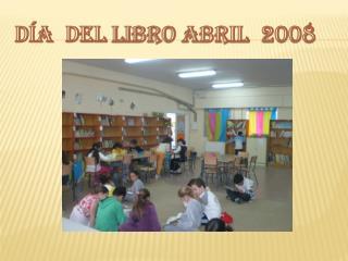 DÍA  DEL  LIBRO ABRIL  2008