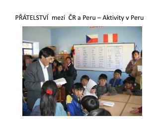 PŘÁTELSTVÍ  mezi  ČR a Peru – Aktivity v Peru
