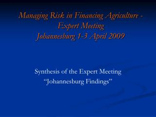 Managing Risk in Financing Agriculture - Expert Meeting Johannesburg 1-3 April 2009