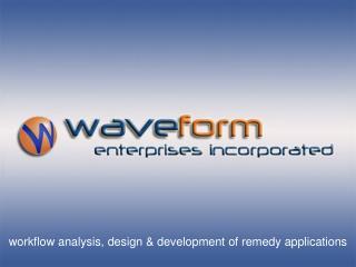workflow analysis, design & development of remedy applications
