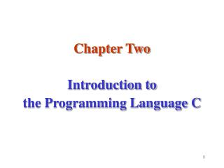 Chapter Two Introduction to the Programming Language C