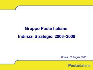 Gruppo Poste Italiane  Indirizzi Strategici 2006–2008