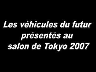 Les véhicules du futur  présentés au  salon de Tokyo 2007