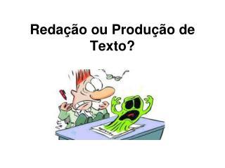 Redação ou Produção de Texto?