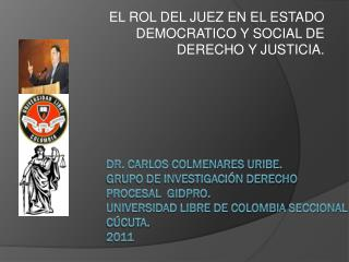 EL ROL DEL JUEZ EN EL ESTADO DEMOCRATICO Y SOCIAL DE DERECHO Y JUSTICIA.