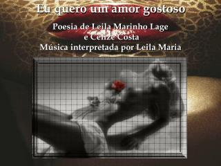 Poesia de Leila Marinho Lage  e Celize Costa Música interpretada por Leila Maria