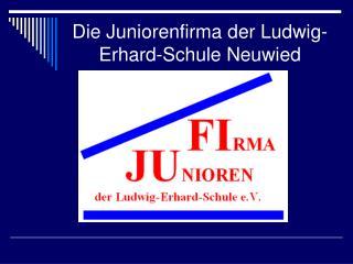 Die Juniorenfirma der Ludwig- Erhard-Schule Neuwied