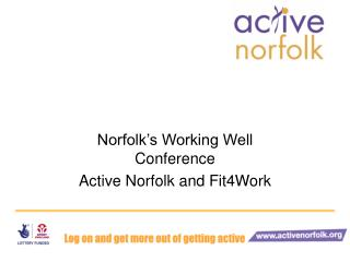 Norfolk�s Working Well Conference Active Norfolk and Fit4Work