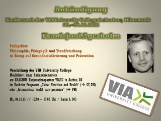 Ankündigung  Gastbesuch des  VIA University College in  Aarhus ,  Dänemark 02 .  –  06.12 .2013