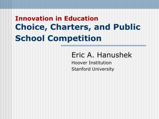 Innovation in Education Choice, Charters, and Public School Competition