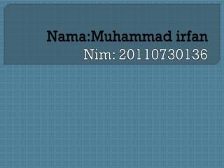 Nama:Muhammad irfan Nim: 20110730136
