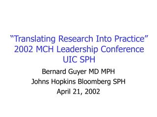 """Translating Research Into Practice"" 2002 MCH Leadership Conference UIC SPH"