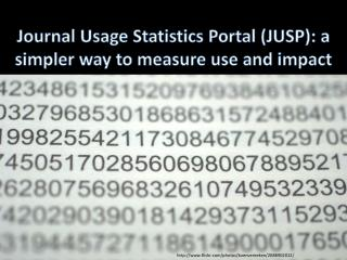 Journal Usage Statistics Portal (JUSP): a simpler way to measure use and impact