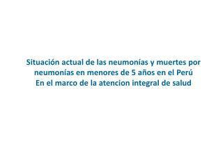 Situación actual de las neumonías y muertes por neumonías en menores de 5 años en el  Perú