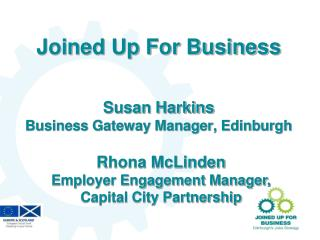 Joined Up For Business Susan Harkins Business Gateway Manager, Edinburgh