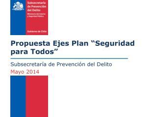 """Propuesta Ejes Plan """"Seguridad para Todos"""""""