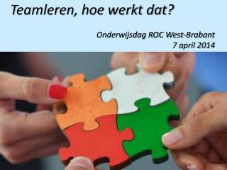 Teamleren, hoe werkt dat?  Onderwijsdag ROC West-Brabant  7 april 2014