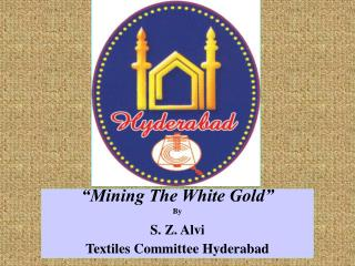 """Mining The White Gold"" By S. Z. Alvi  Textiles Committee Hyderabad"