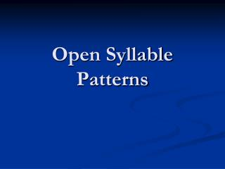Open Syllable Patterns