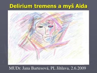 Delirium tremens a my  Aida