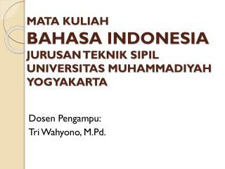 MATA KULIAH  BAHASA INDONESIA JURUSAN  TEKNIK SIPIL UNIVERSITAS MUHAMMADIYAH YOGYAKARTA