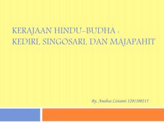 Kerajaan Hindu-Budha : Kediri, Singosari, dan Majapahit