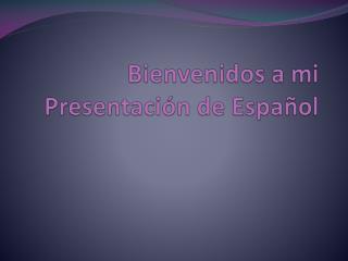 Bienvenidos  a mi  Presentación de Español