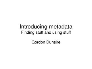 Introducing metadata Finding stuff and using stuff