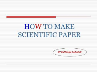 H O W  TO MAKE SCIENTIFIC PAPER