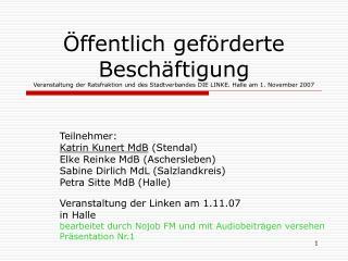 Teilnehmer:  Katrin Kunert MdB  (Stendal) Elke Reinke MdB (Aschersleben)