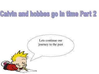Calvin and hobbes go in time Part 2