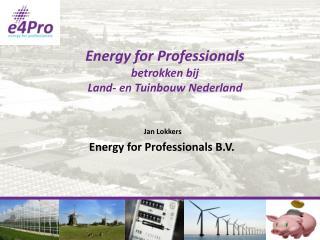 Energy for Professionals  betrokken bij Land- en  Tuinbouw  Nederland