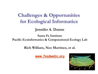 Jennifer A. Dunne Santa Fe Institute Pacific Ecoinformatics & Computational Ecology Lab