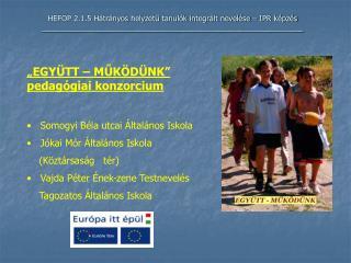 """""""EGYÜTT – MŰKÖDÜNK"""" pedagógiai konzorcium    Somogyi Béla utcai Általános Iskola"""