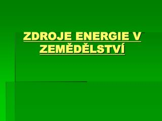 ZDROJE ENERGIE V ZEMĚDĚLSTVÍ