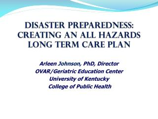 Disaster Preparedness: Creating an All Hazards  Long Term Care Plan