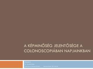 A képminőség jelentősége a  colonoscopiában  napjainkban