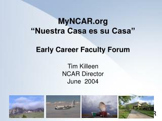 "MyNCAR ""Nuestra Casa es su Casa"" Early Career Faculty Forum Tim Killeen NCAR Director"