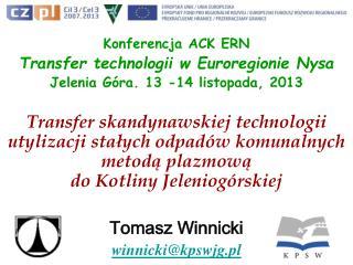 Konferencja ACK ERN Transfer technologii w Euroregionie Nysa Jelenia G�ra. 13 -14 listopada, 2013