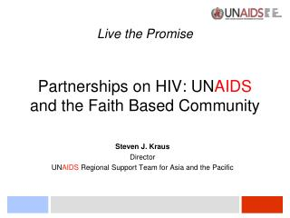Live the Promise Partnerships on HIV: UN AIDS  and the Faith Based Community