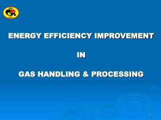 ENERGY EFFICIENCY IMPROVEMENT IN  GAS HANDLING & PROCESSING