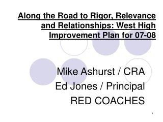 Along the Road to Rigor, Relevance and Relationships: West High Improvement Plan for 07-08