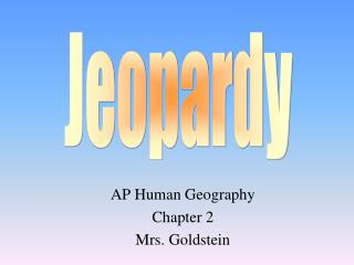 AP Human Geography Chapter 2 Mrs. Goldstein