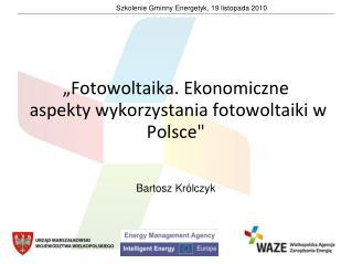 """""""Fotowoltaika. Ekonomiczne  aspekty wykorzystania fotowoltaiki w Polsce"""""""