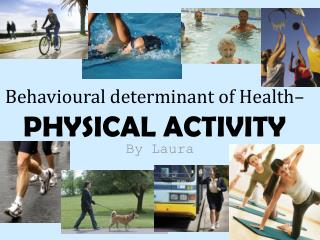 Behavioural determinant of Health– PHYSICAL ACTIVITY