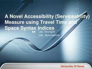 A Novel Accessibility (Serviceability) Measure using Travel Time and Space Syntax Indices