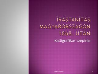 Írástanítás  Magyarországon  1868. után